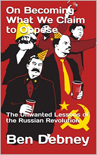 New amazon kindle ebook on becoming what we claim to oppose the new amazon kindle ebook on becoming what we claim to oppose the unwanted lessons of the russian revolution ben debney fandeluxe Choice Image